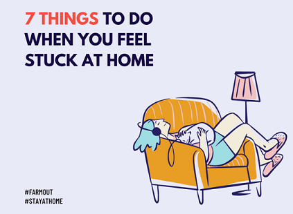 7 Things To Do When You Feel Stuck At Home